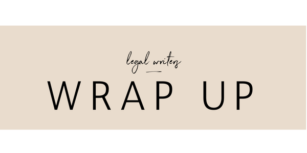 Legal Writers Wrap up